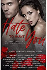 Hate To Want You: An Enemies To Lovers & Bully Romance Anthology Kindle Edition