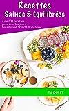 300 recettes légères et équilibrées pour tous les jours: Saines et gourmandes de l'apéritif au dessert, Smartpoint Weight Watchers