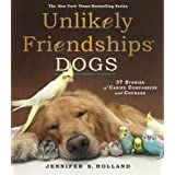Unlikely Friendships, Dogs: 37 Stories of Canine Companionship and Courage