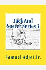 Jack And Soccer Series 3: Life Lessons From The Beautiful Game (Volume 3) Paperback