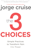 The 3 Choices: Simple Practices to Transform Pain into Power
