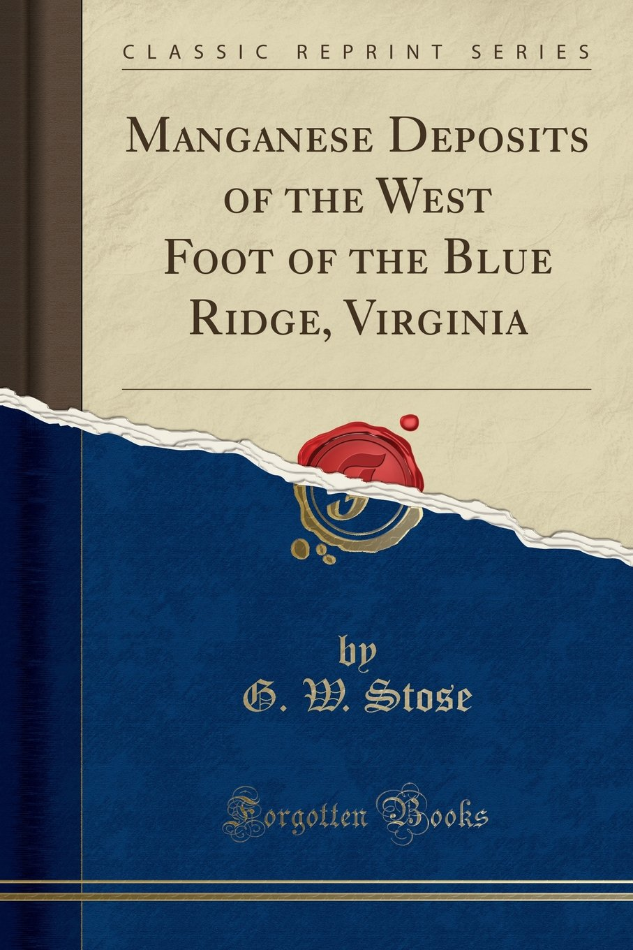 Manganese Deposits of the West Foot of the Blue Ridge, Virginia (Classic Reprint) pdf epub