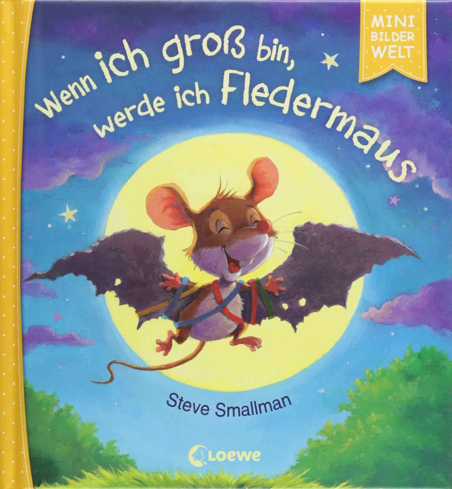 Mini-Bilderwelt - Wenn ich groß bin, werde ich Fledermaus Gebundenes Buch – 17. September 2018 Steve Smallman Mareike Schlensog Loewe 3743202050