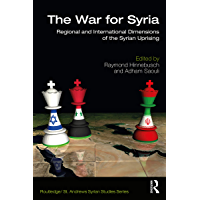 The War for Syria: Regional and International Dimensions of the Syrian Uprising (Routledge/ St. Andrews Syrian Studies Series) (English Edition)