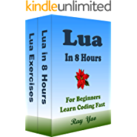 LUA Programming in 8 Hours, For Beginners, Learn Coding Fast: Lua Quick Start Guide & Exercises