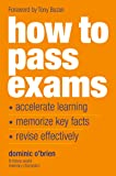 How To Pass Exams: Accelerate Your Learning - Memorise Key Facts - Revise Effectively