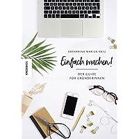 Einfach machen!: Der Guide für Gründerinnen (Existenzgründung, Selbstständigkeit, Unternehmensgründung, Shop Girls)