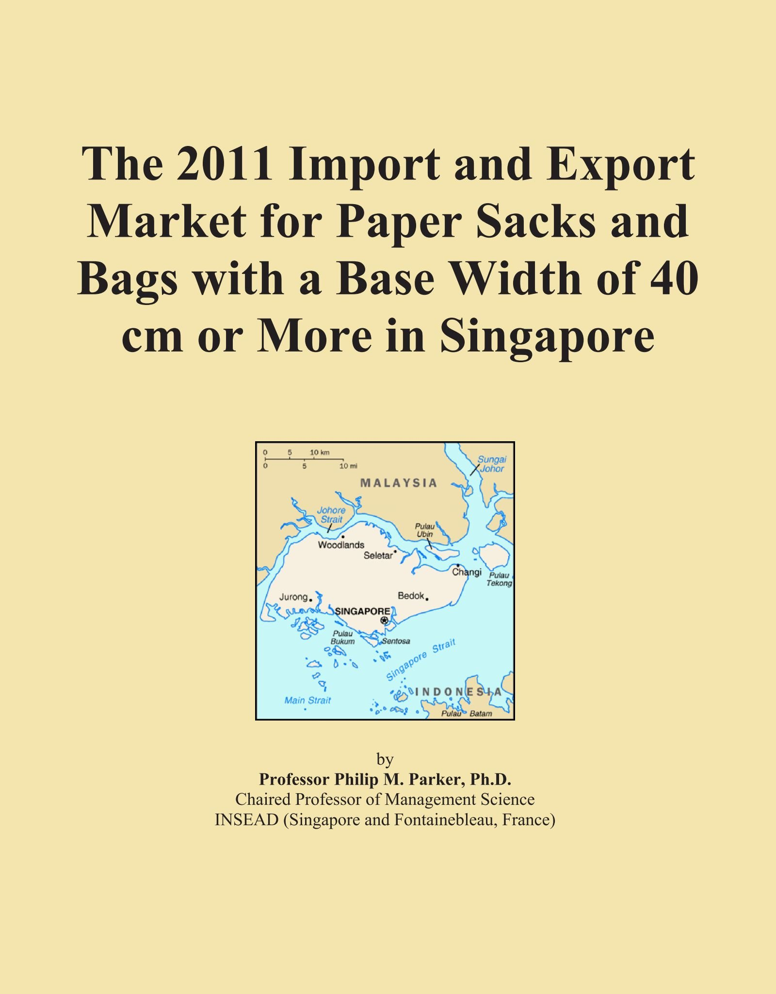 Read Online The 2011 Import and Export Market for Paper Sacks and Bags with a Base Width of 40 cm or More in Singapore pdf