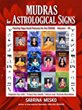 MUDRAS for Astrological Signs: Healing Yoga Hand Postures for the Zodiac ~ Volumes I. - XII. (English Edition)