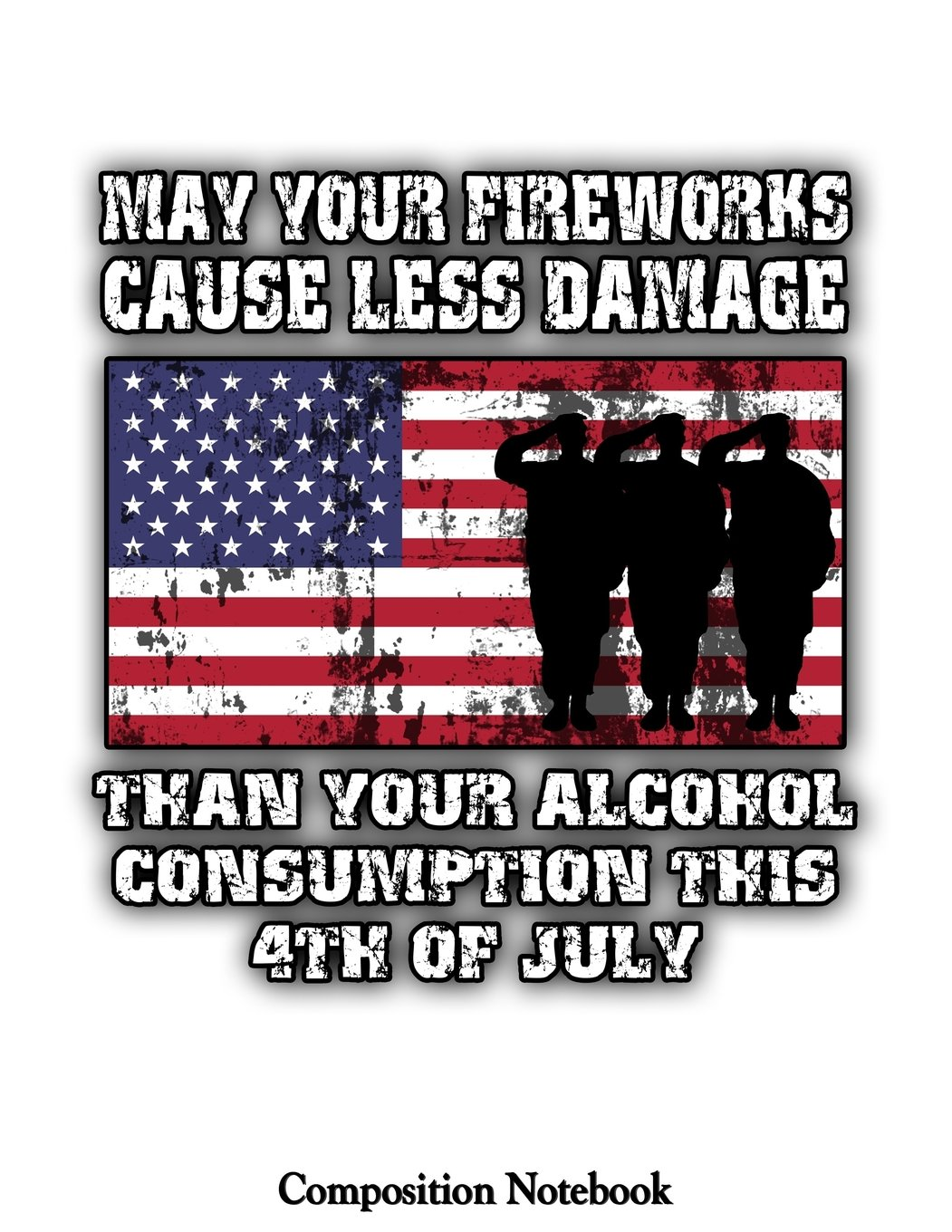 Download May Your Fireworks Cause Less Damage That Your Alcohol Consumption: Independence Day Notebook (Composition Book Journal) (8.5 x 11 Large) ebook