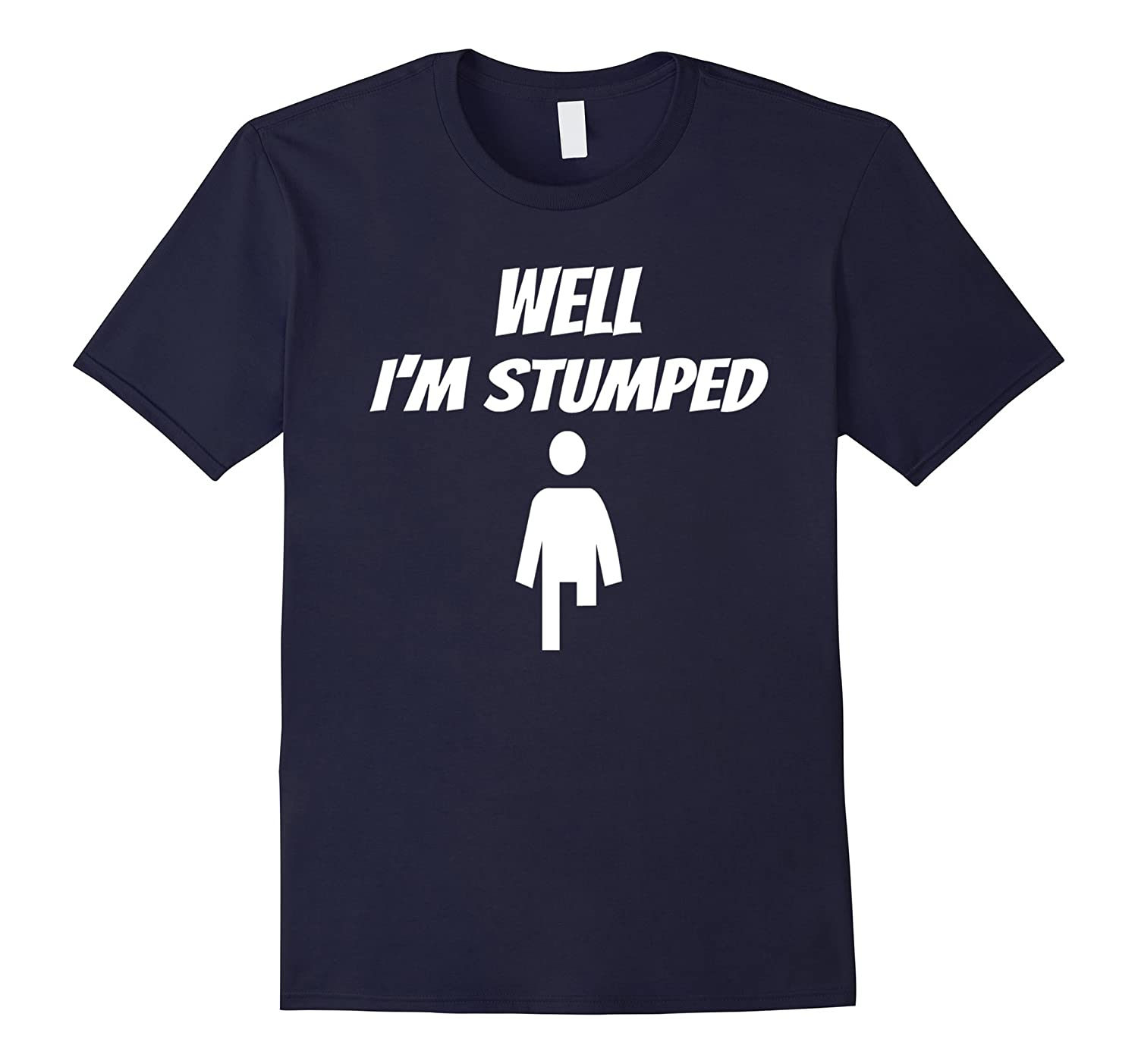 AmpuTEES Well I'm Stumped Cotton T-shirt-T-Shirt