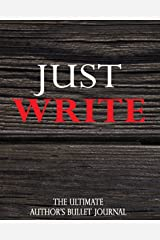 Just Write: The Ultimate Author's Bullet Journal Paperback