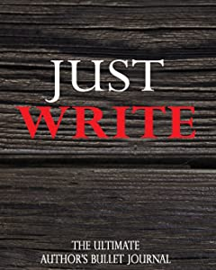 Just Write: The Ultimate Author's Bullet Journal