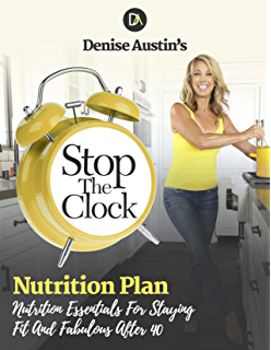 Denise Austin's Stop the Clock Nutrition Plan: Nutrition Essentials for Staying Fit and Fabulous after 40