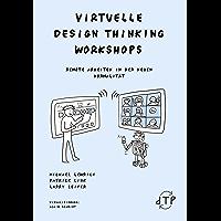 Virtuelle Design Thinking Workshops: Remote Arbeiten in der neuen Normalität (German Edition)
