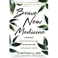 Brave New Medicine: A Doctor's Unconventional Path to Healing Her Autoimmune Illness
