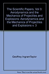 The Scientific Papers of Sir Geoffrey Ingram Taylor: Volume 3, Aerodynamics and the Mechanics of Projectiles and Explosions Hardcover