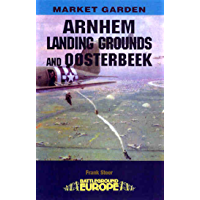 Arnhem: Landing Grounds and Oosterbeek: The Landing Grounds and Oosterbeek (Battleground Europe) (English Edition)