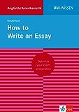Uni-Wissen How to Write an Essay: Optimize your exam preparation Anglistik/Amerikanistik (English Edition)