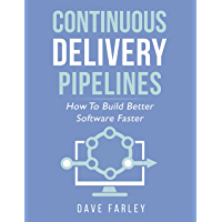 Continuous Delivery Pipelines: How To Build Better Software Faster (English Edition)