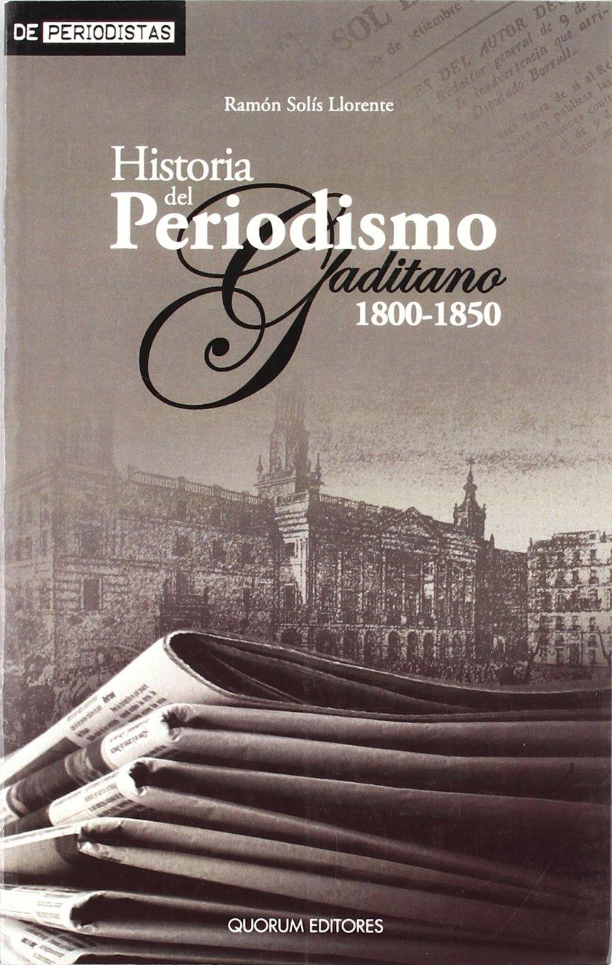 Historia Del Periodismo Gaditano 1800-1850 DE PERIODISTAS: Amazon.es: Solis, Ramón: Libros