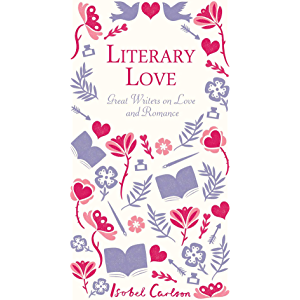 Literary Love: Great Writers on Love and Romance