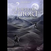 Le Porteur de Mort - Tome 6: Retour aux sources (French Edition)
