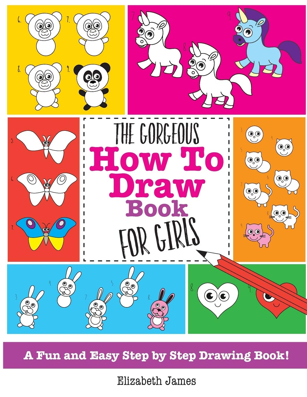 The Gorgeous How To Draw Book For Girls A Fun And Easy Step By Step Drawing Book James Elizabeth 9781785952470 Amazon Com Books