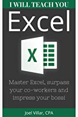 I Will Teach You Excel: Master Excel, Surpass Your Co-Workers, And Impress Your Boss! Kindle Edition