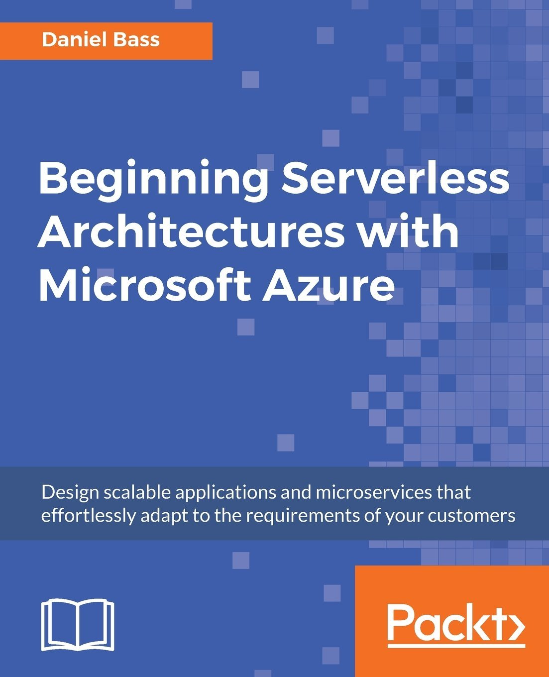 Beginning Serverless Architectures with Microsoft Azure: Design scalable applications and microservices that effortlessly adapt to the requirements of your customers por Daniel Bass