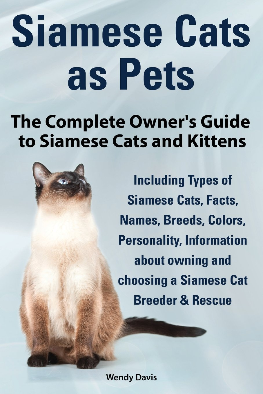 Siamese Cats as Pets plete Owner s Guide to Siamese Cats and