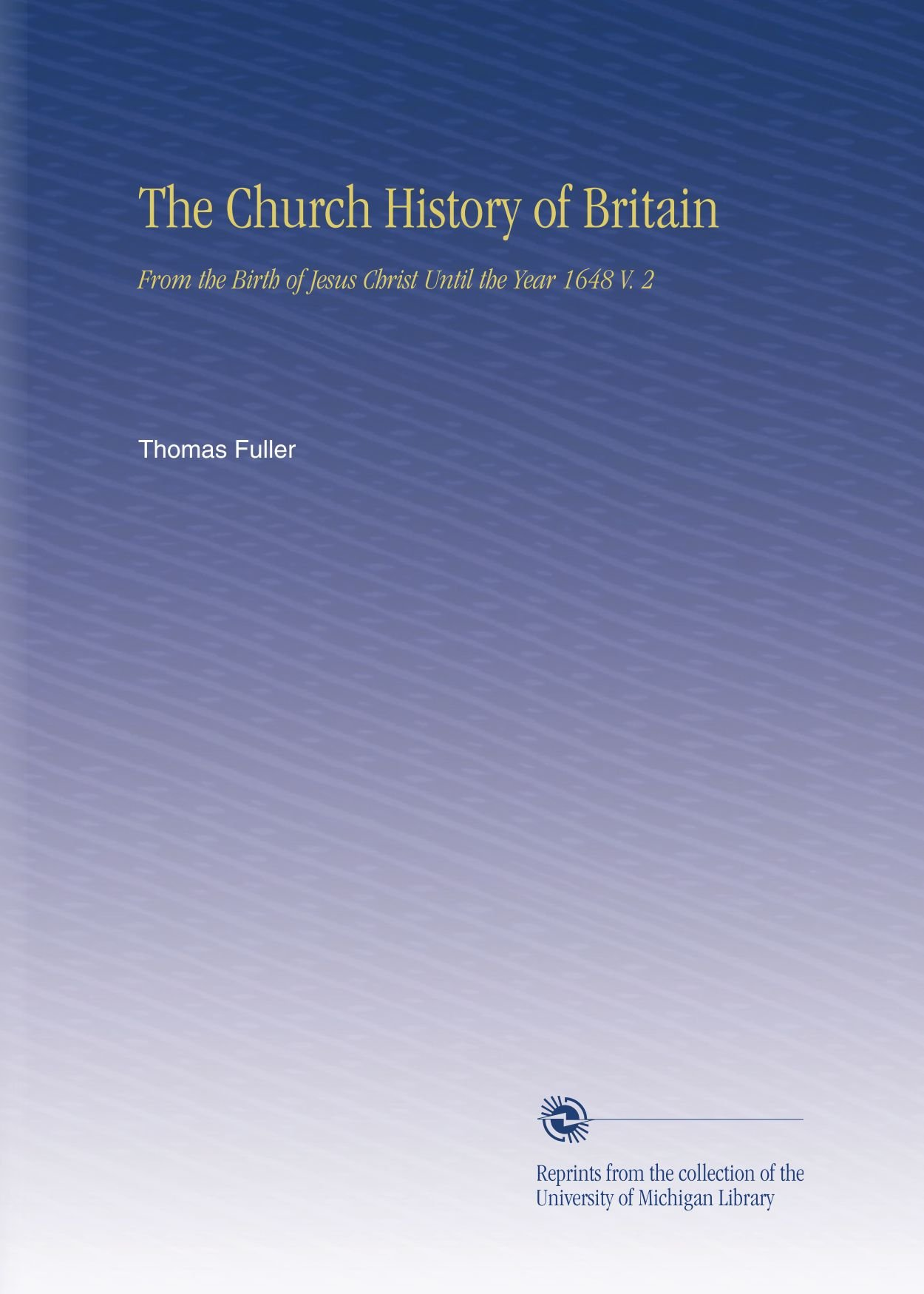 Read Online The Church History of Britain: From the Birth of Jesus Christ Until the Year 1648 V. 2 PDF