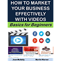 How to Market Your Business Effectively with Videos: Basics for Beginners (English Edition)