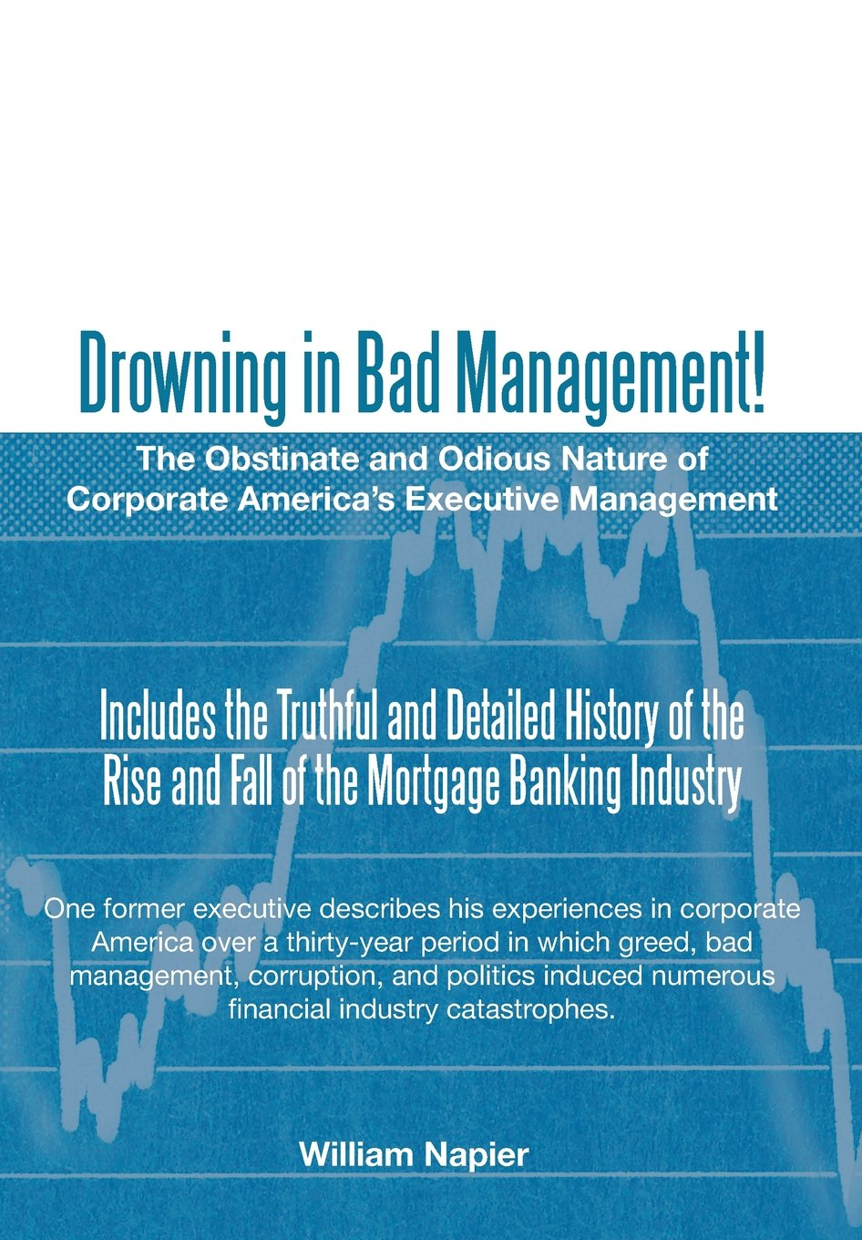 Read Online Drowning in Bad Management!: The Obstinate and Odious Nature of Corporate America's Executive Management pdf