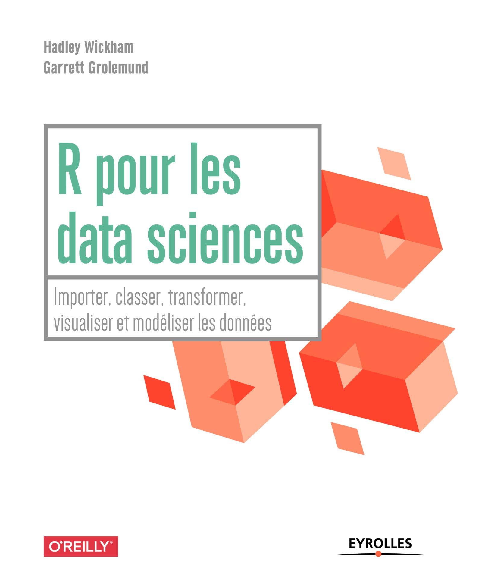 R pour les data sciences: Importer, classer, transformer, visualiser et modéliser les données Broché – 16 août 2018 Garrett Grolemund Hadley Wickham Eyrolles 2212675712