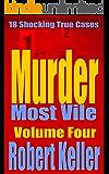 Murder Most Vile Volume 4: 18 Shocking True Crime Murder Cases