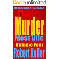 Murder Most Vile Volume 4: 18 Shocking True Crime Murder Cases