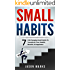 Small Habits: 7 Life-Changing Small Habits to Transform Your Health, Wealth, & Happiness (Small Habits & High Performance Habits Series Book 1)