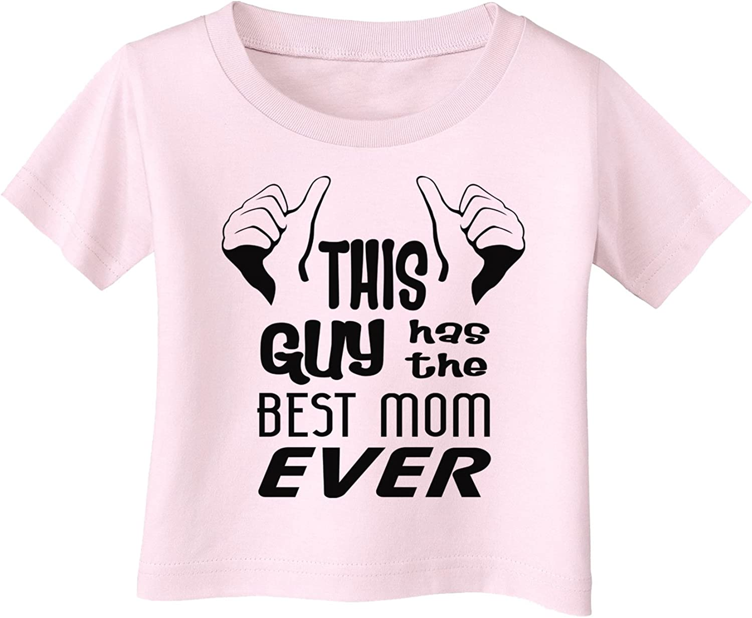 This Guy Has The Best Mom Ever Infant T-Shirt