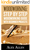 WOODWORKING: Step by Step Woodworking Guide With Beginner Projects (Woodworking, Woodworking projects, diy Book 1)