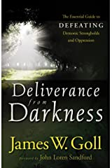 Deliverance from Darkness: The Essential Guide to Defeating Demonic Strongholds and Oppression Kindle Edition