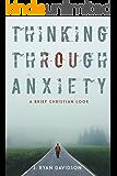 Thinking Through Anxiety: A Brief Christian Look