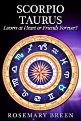 Scorpio and Taurus: Lovers at Heart or Friends Forever? Kindle Edition