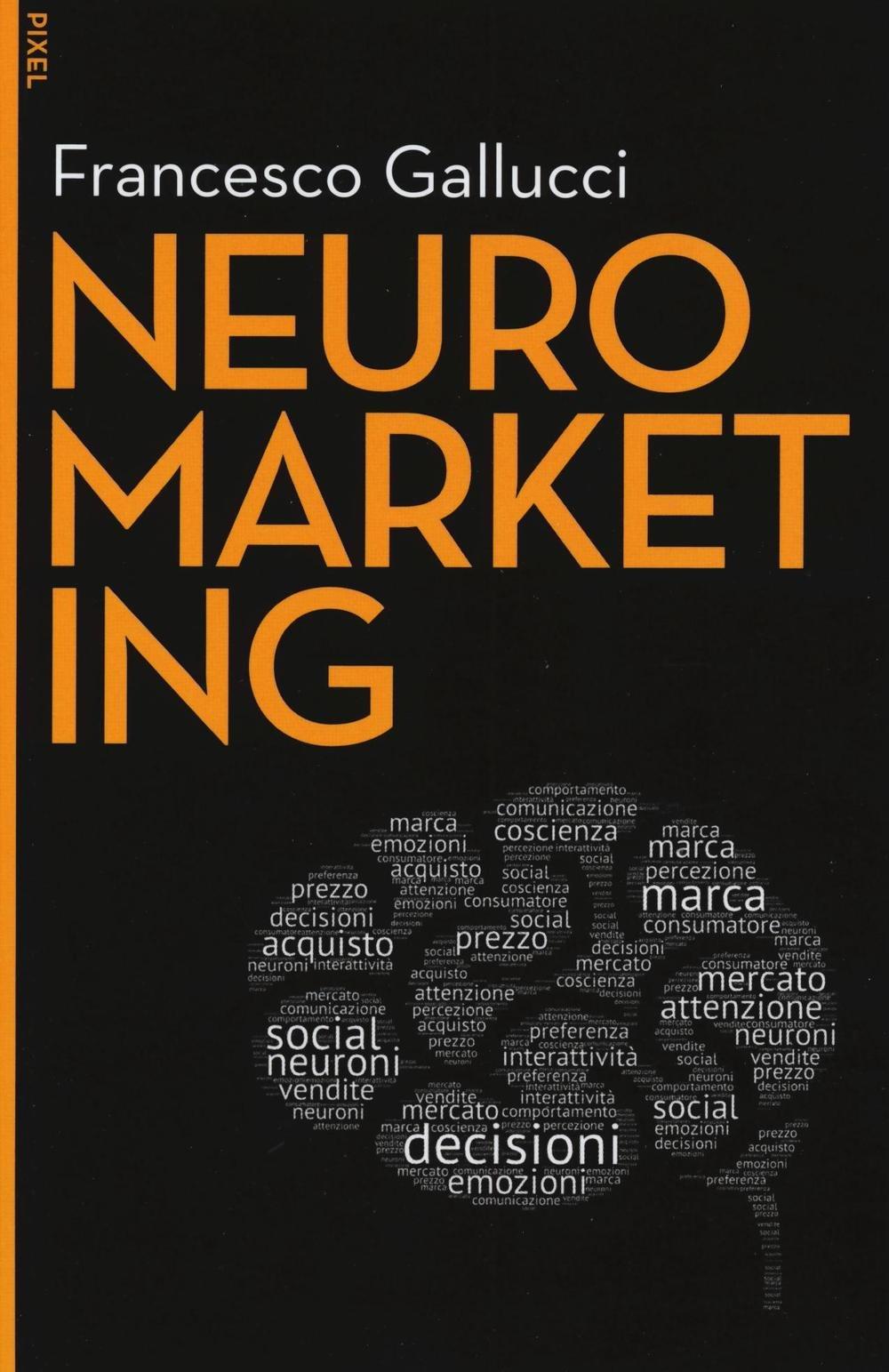 Neuromarketing. Con aggiornamento online. Con e-book Pixel: Amazon.es: Francesco Gallucci: Libros en idiomas extranjeros