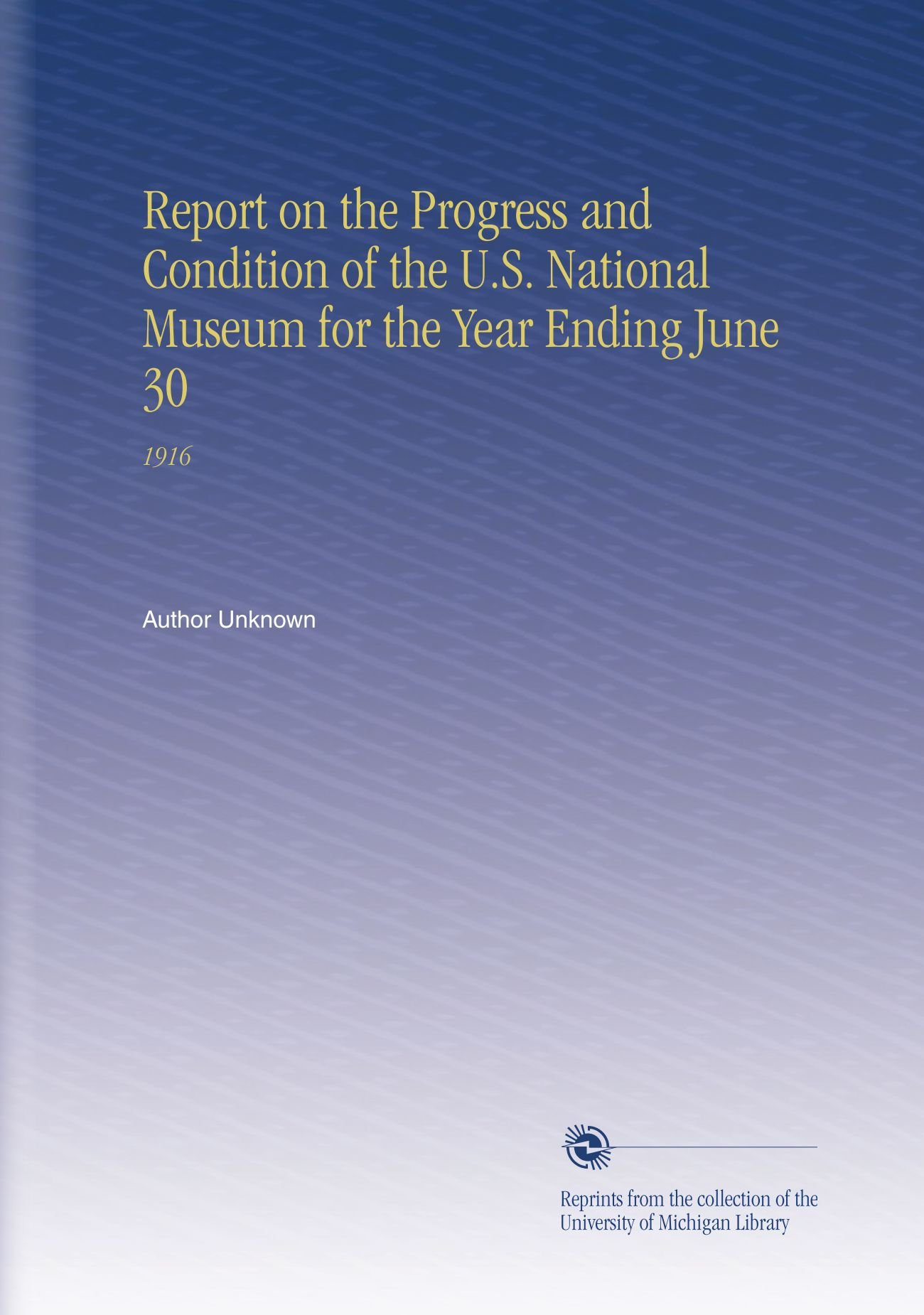 Download Report on the Progress and Condition of the U.S. National Museum for the Year Ending June 30: 1916 PDF