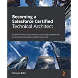 Becoming a Salesforce Certified Technical Architect: Prepare for the review board by practicing example-led architectural str