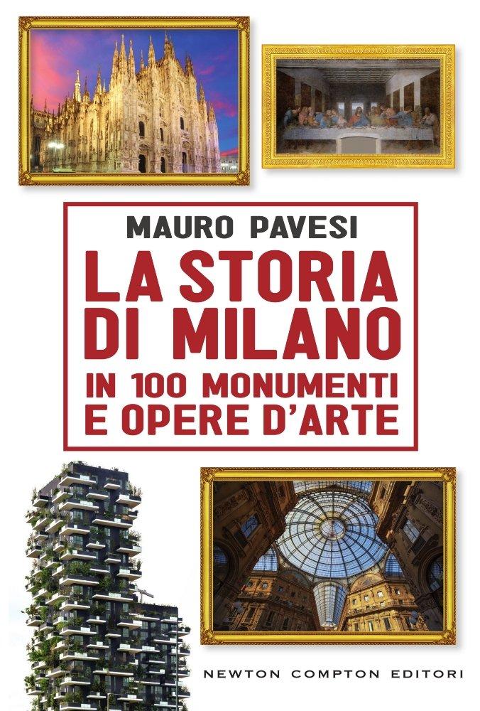La storia di Milano in 100 monumenti e opere d'arte Copertina rigida – 1 dic 2016 Mauro Pavesi Newton Compton 8854197424 ARTI
