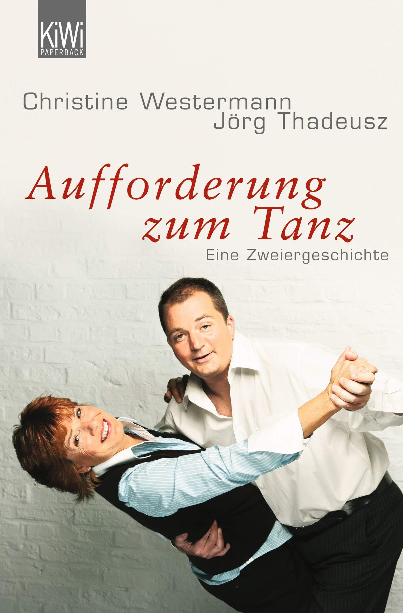Aufforderung zum Tanz: Eine Zweiergeschichte Taschenbuch – 16. September 2008 Christine Westermann Jörg Thadeusz KiWi-Taschenbuch 3462036777