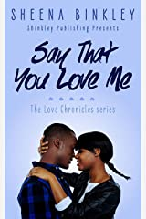 Say That You Love Me (The Love Chronicles Book 2) Kindle Edition