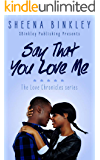 Say That You Love Me (The Love Chronicles Book 2)